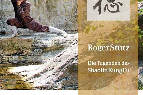 Die Tugenden des Shaolin Kung Fu - Roger Stutz