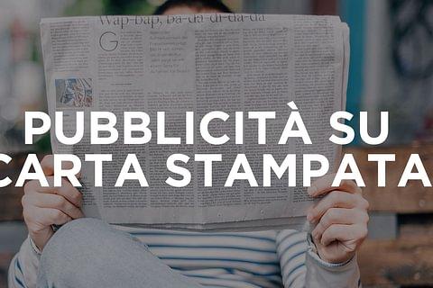 Pubblicità su carta stampata: promozione su giornali e riviste