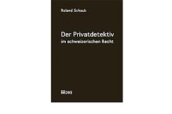 Der Privatdetektiv im Schweizerischen Recht